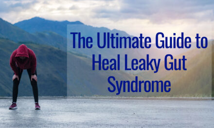 The Ultimate Guide to Heal Leaky Gut Syndrome Fast